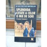 SPLENDIDA CETATE A CELOLOR O MIE DE SORI , KHALED HOSSEINI