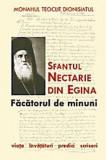 Sfantul Nectarie din Egina - Facatorul de minuni. Viata, invataturi, predici, scrisori, sophia