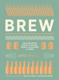 Brew: The Foolproof Guide to Making World-Class Beer at Home, Hardcover
