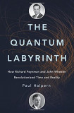 The Quantum Labyrinth: How Richard Feynman and John Wheeler Revolutionized Time and Reality, Hardcover