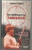 Vasile Crisan / LA VANATOARE CU CEAUSESCU, Adevarul