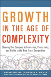 Growth in the Age of Complexity: Steering Your Company to Innovation, Productivity, and Profits in the New Era of Competition, Hardcover