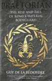 Praetorian: The Rise and Fall of Rome's Imperial Bodyguard, Hardcover