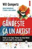 Gandeste ca un artist. Invata cu van Gogh, Picasso sau Andy Warhol cum sa fii creativ in orice domeniu - Will Gompertz