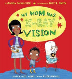 My Mom Has X-Ray Vision, Hardcover