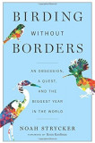 Birding Without Borders: An Obsession, a Quest, and the Biggest Year in the World, Hardcover