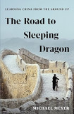 The Road to Sleeping Dragon: Learning China from the Ground Up, Hardcover