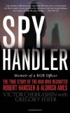 Spy Handler: Memoir of a KGB Officer: The True Story of the Man Who Recruited Robert Hanssen and Aldrich Ames, Paperback