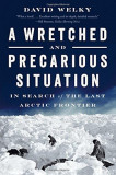 A Wretched and Precarious Situation: In Search of the Last Arctic Frontier, Paperback
