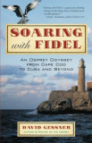 Soaring with Fidel: An Osprey Odyssey from Cape Cod to Cuba and Beyond, Paperback