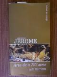 Jerome K. Jerome - Arta de a nu scrie un roman (Leda, 2006)