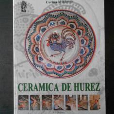 CORINA MIHAESCU - CERAMICA DE HUREZ. LUTUL MIRACOL SI DEVENIRE