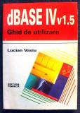DBASE IV v1.5 Ghid de utilizare de Lucian Vasiu