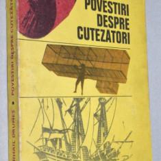Povestiri despre cutezatori - Mihail Drumes - 1977, Alta editura