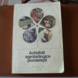 Pionieri:activitati agrobiologice pionieresti