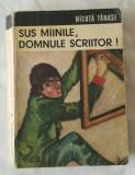Nicuta Tanase - Sus mainile domnule scriitor!