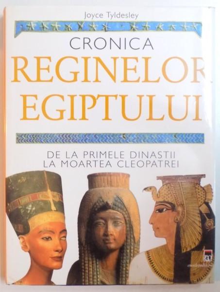 CRONICA REGINELOR EGIPTULUI DE LA PRIMELE DINASTII LA MOARTEA CLEOPATREI de JOYCE TYLDESLEY , 2007