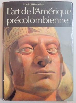 L ' ART DE L ' AMERIQUE PRECOLOMBIENNE de G. H. S. BUSHNELL , 1965 foto