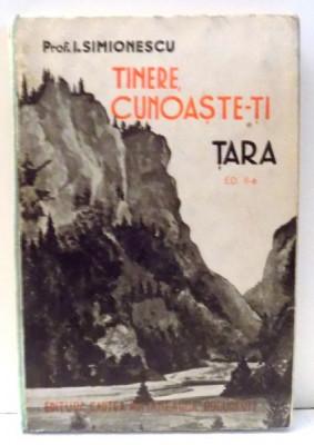 TINERE , CUNOASTE-TI TARA de PROF. I. SIMIONESCU , EDITIA A II A , 1939 foto