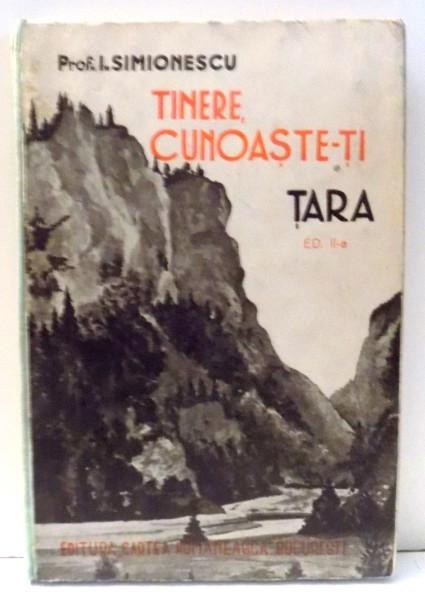 TINERE , CUNOASTE-TI TARA de PROF. I. SIMIONESCU , EDITIA A II A , 1939 foto mare