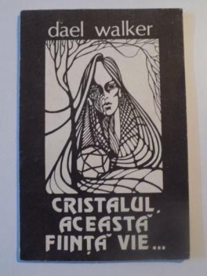 CRISTALUL ACEASTA FIINTA VIE .. de DAEL WALKER , IASI 1991 foto