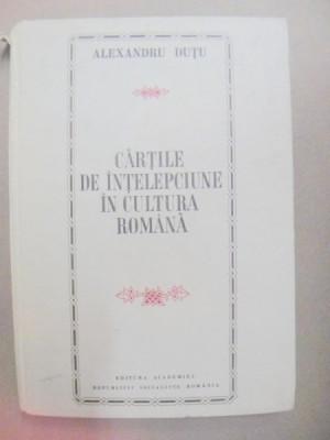 CARTILE DE INTELEPCIUNE IN CULTURA ROMANA-ALEXANDRU DUTU BUCURESTI 1972 foto