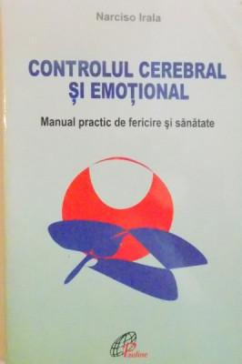 CONTROLUL CEREBRAL SI EMOTIONAL, MANUAL PRACTIC DE FERICIRE SI SANATATE de NARCISO IRALA, 2003 foto