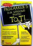 Pagemaker 5 sub Windows pentru toti Deke McClelland Galen Gruman, Teora