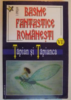 BASME FANTASTICE ROMANESTI , VOL VII: TAPIAN SI TAPIANCA de I. OPRISAN , 2006 foto
