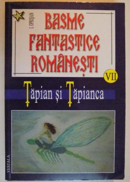 BASME FANTASTICE ROMANESTI , VOL VII: TAPIAN SI TAPIANCA de I. OPRISAN , 2006