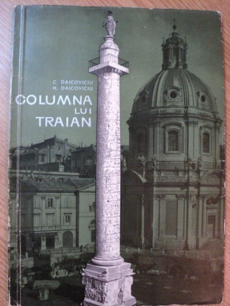 COLUMNA LUI TRAIAN de C. DAICOVICIU , H. DAICOVICIU , 1966