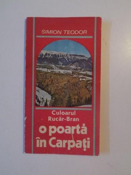 CULOARUL RUCAR-BRAN , O POARTA IN CARPATI de SIMION TEODOR, 1990 foto mare