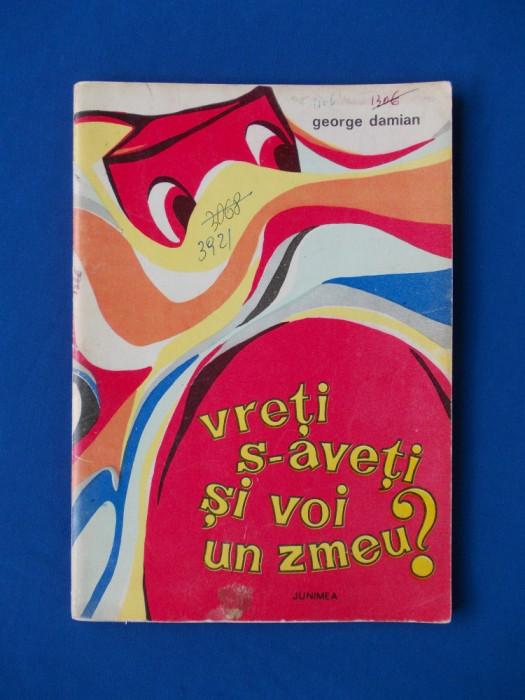 GEORGE DAMIAN - VRETI S-AVETI SI VOI UN ZMEU ? ,ILUSTRATII VERONICA TOMEGEA,1973