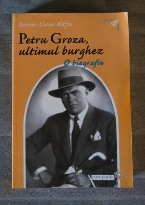 Dorin-Liviu Bitfoi - Petru Groza, ultimul burghez. O biografie foto