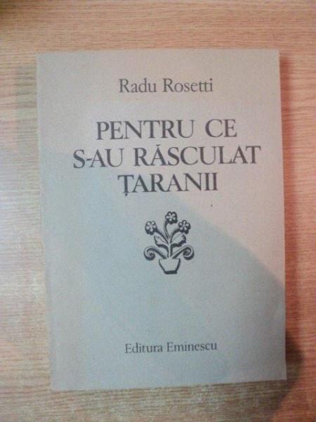 PENTRU CE S-AU RASCULAT TARANII de RADU ROSETTI , Bucuresti 1987