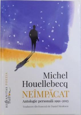 NEIMPACAT - ANTOLOGIE PERSONALA 1991- 2013 de MICHEL HOUELLEBECQ , 2016 foto