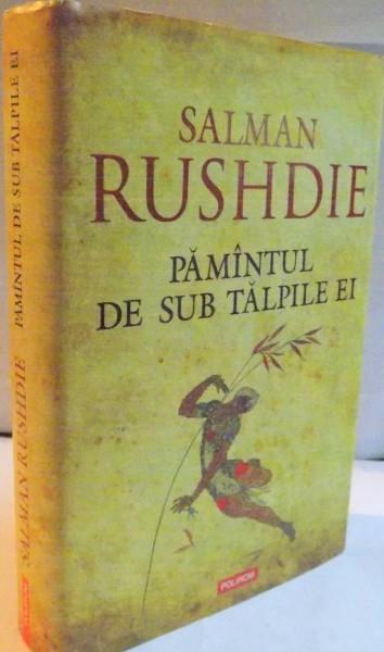 PAMANTUL DE SUB TALPILE EI de SALMAN RUSHDIE , EDITIA A II A , 2008 foto mare