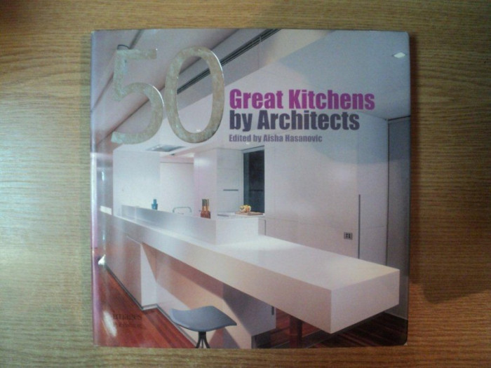 50 GREAT KITCHENS BY ARCHITECTS by AISHA HASANOVIC foto mare