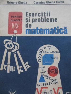 Exercitii si probleme de matematica pentru clasele V - IX - Grigore Gheba , .. foto