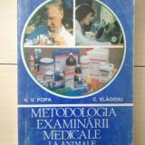 METODOLOGIA EXAMINARII MEDICALE LA ANIMALE - V. V. POPA, C. VLAGIOIU 1996