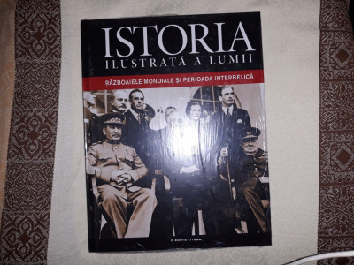 ISTORIA ILUSTRATA A LUMII - VOL. 5(RAZBOAIELE MONDIALE SI PERIOADA INTERBELICA) foto