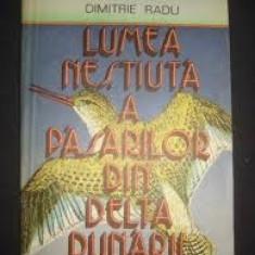 Dimitrie Radu – Lumea nestiuta a pasarilor din Delta Dunarii