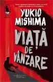 Yukio Mishima - Viata de vanzare, Alta editura, 1997