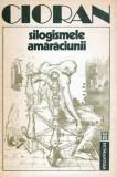 Silogismele amaraciunii - Autor(i): Emil Cioran, Emil Cioran