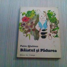 BAIATUL SI PADUREA - Petre Ghelmez - ilustratii: Constantin Baciu - 1986, 155p.