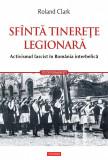 Sfanta tinerete legionara. Activismul fascist in Romania interbelica (eBook), polirom