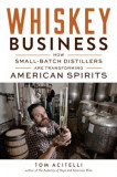 Whiskey Business: How Small-Batch Distillers Are Transforming American Spirits, Paperback