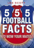 555 Football Facts To Wow Your Mates!, Paperback