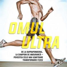 Omul ultra. De la supraponderal, la campion de anduranta – povestea celei mai uimitoare transformari fizice (eBook)