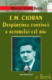 E.M. Cioran. Despartirea continua a autorului cel rau (eBook), ideea europeana